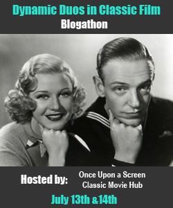 Dynamic Duos in Classic Film Blogathon: Fred and Ginger