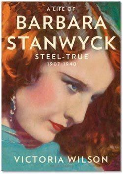 Barbara Stanwyck bio Steel True by Victoria Wilson