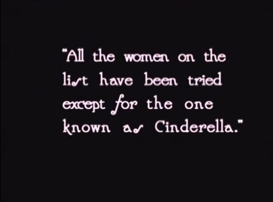 All of the women on the list have been tried except for the one known as Cinderella, cinderella 1914