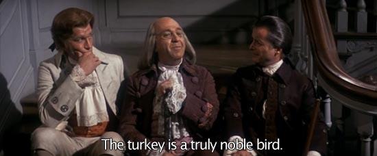 1776, The turkey is a truly nobel bird. -Howard Da_Silva as Ben Franklin