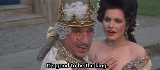 History of the World Part I (1981)... It's good to be the king. -Mel Brooks as King Louis XVI
