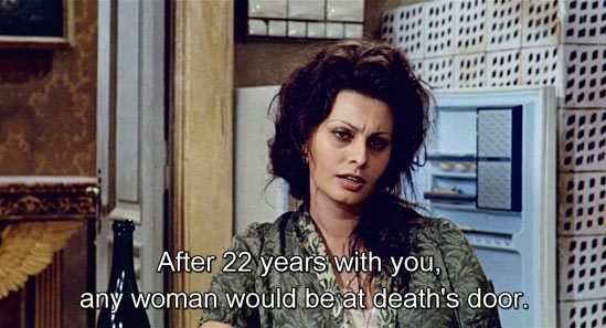 Marriage Italian Style (1964)... After 22 years with you, any woman would be at death's door.-Sophia Loren as Filumena Marturano