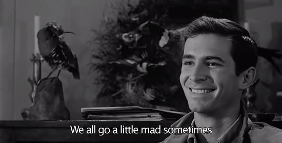 Psycho (1960)...We all go a little mad sometimes. -Anthony Perkins as Norman Bates