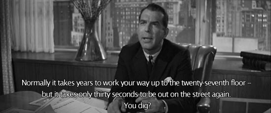 Normally it takes years to work your way up to the twenty-seventh floor -- but it takes only thirty seconds to be out on the street again. You dig? -Fred MacMurray as Mr. Sheldrake