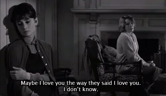 The Children's Hour (1961)... Maybe I love you the way they said I love you. I don't know. -Shirley MacLaine as Martha Dobie