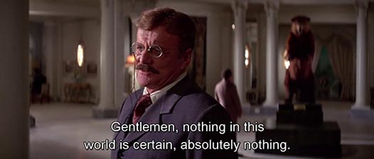 The Wind and the Lion (1975)… Gentlemen, nothing in this world is certain, absolutely nothing. -Brian Keith as Theodore Roosevelt