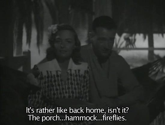 They Were Expendable (1945)... It's rather like back home, isn't it? The porch...hammock...fireflies. -Donna Reed as Lt. Sandy Davyss