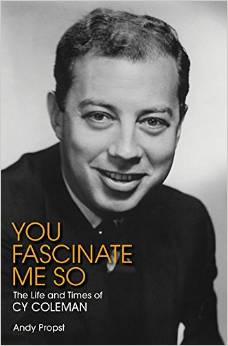 You Fascinate Me So: The Life and Times of Cy Coleman, book
