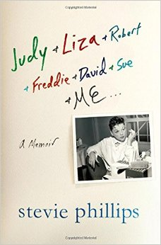 Judy & Liza & Robert & Freddie & David & Sue & Me...: A Memoir by Stevie Phillips