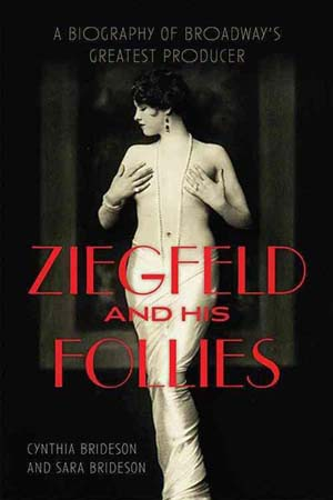Ziegfeld and his Follies by Sara and Cynthia Brideson
