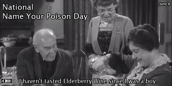 National Name Your Poison Day, quote from Arsenic and Old Lace, I haven't tasted Elderberry Wine since I was a boy...