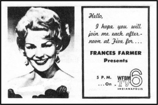 From 1958 to 1964 Farmer hosted a successful daytime TV show called Frances Farmer Presents