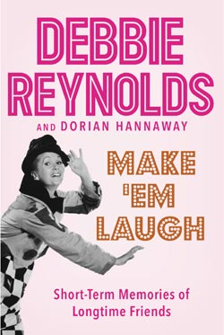 Make 'Em Laugh by Debbie Reynolds and Dorian Hannaway