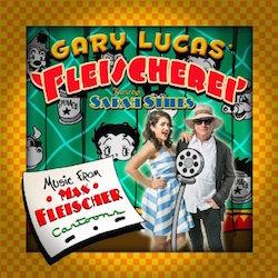 Gary Lucas Max Fleischer Music CD