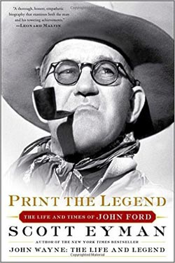 Print the Legend: The Life and Times of John Ford by Scott Eyman