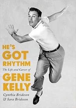 He's Got Rhythm: The Life and Career of Gene Kelly by Cynthia and Sara Brideson