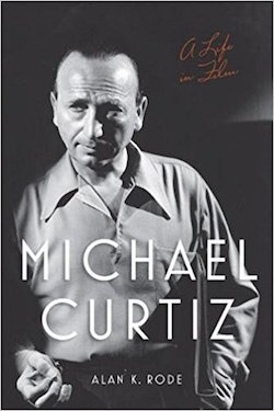 Michael Curtiz A Life in Film by Alan K Rode