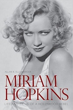 Miriam Hopkins biography Life and Films of a Hollywood Rebel