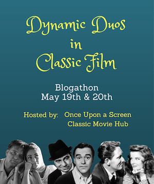 Dynamic Duos in Classic Film  Blogathon