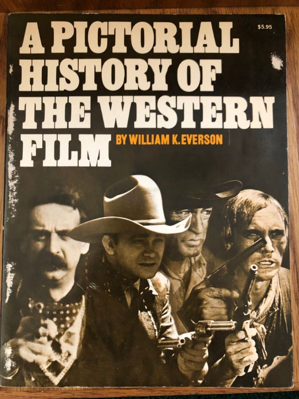 A Pictorial History of the Western Film by William K. Everson