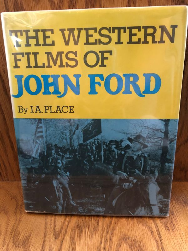 The Western Films of John Ford by J.A. Place