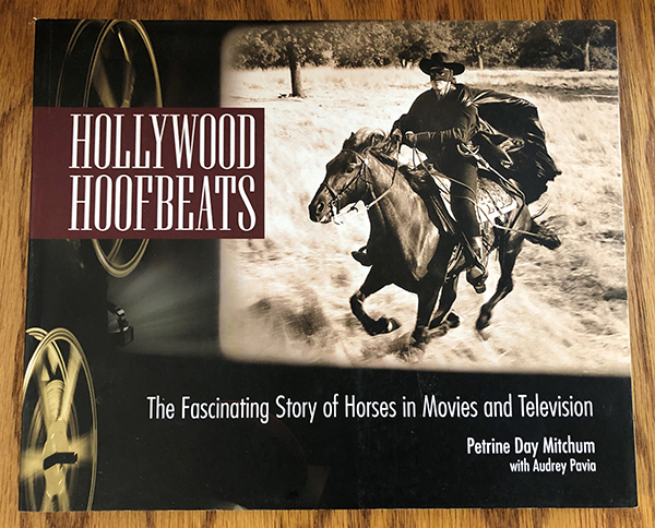 Hollywood Hoofbeats: The Fascinating Story of Horses in Movies and Television by Petrine Day Mitchum