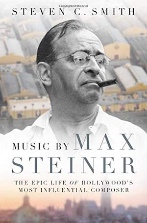 Max Steiner bio Music by Max Steiner: The Epic Life of Hollywood's Most Influential Composer