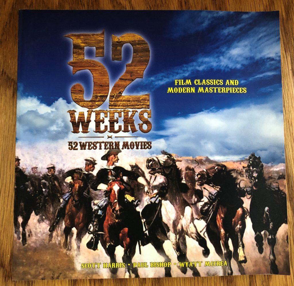 52Weeks, 52 Western Movies: Film Classics and Modern Masterpieces by Scott Harris, Paul Bishop, and Wyatt McCrea