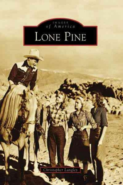 Lone Pine (Images of America) by Christopher Langley Book
