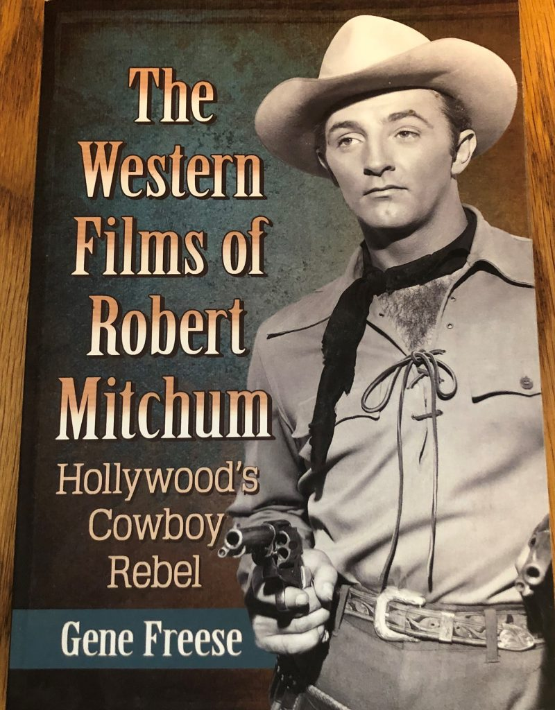 The Western Films of Robert Mitchum: Hollywood's Cowboy Rebel by Gene Freese Book