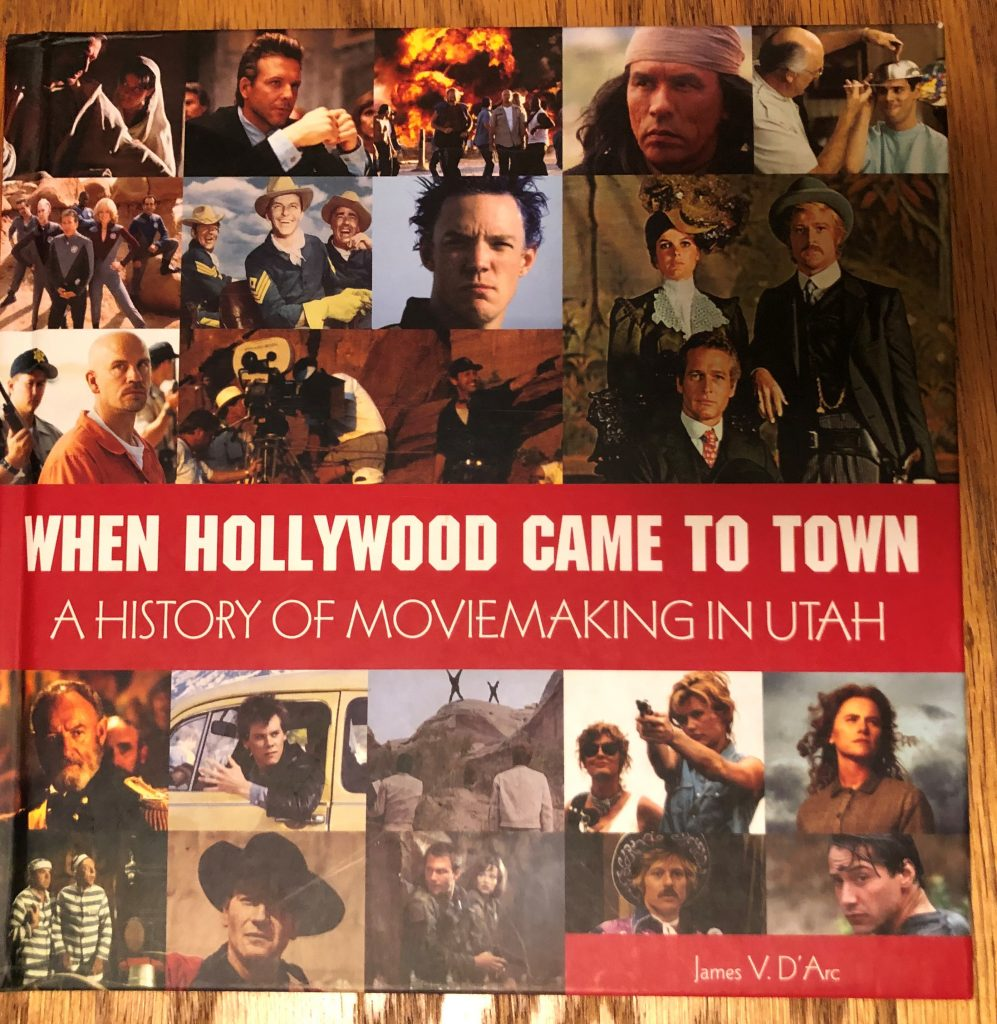 When Hollywood Came to Town: A History of Moviemaking in Utah by James V. D'Arc Book