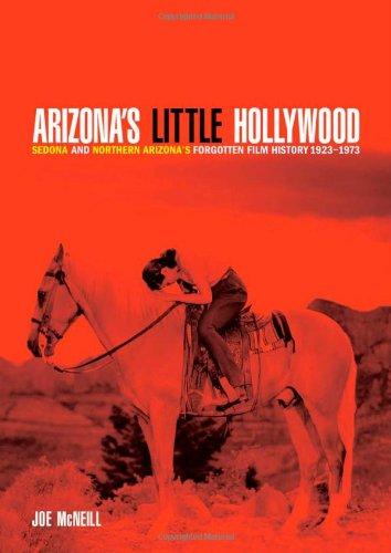 Arizona's Little Hollywood: Sedona and Northern Arizona's Forgotten Flim History 1923-1973 by Joel McNeill book